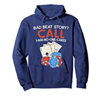 Bad Beat Story Call 1 800 No One Cares Funny Poker Shirt Hoodie Navy