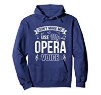 Funny Don't Make Me Use My Opera Voice Theater Shirts Hoodie Navy