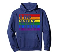 Do What Want Lgbt Gay Lesbian Rainbow Pride Gifts Shirts Hoodie Navy