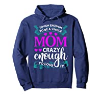 Single Mom Tough Enough Shirt Mothers Day Gift Hoodie Navy