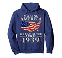 80th B-day Gift Making America Great Since April 1939 Shirt Hoodie Navy