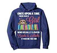 Once Upon A Time A Girl Who Really Loved Books Sloth T Shirt Hoodie Navy