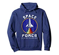 Space Force Like The Air Force But In Space Funny Shirts Hoodie Navy