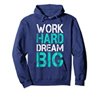 Work Hard Dream Big Shirts Hoodie Navy