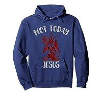 Not Today Jesus Funny Satan Internet Meme Shirts Hoodie Navy