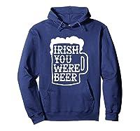 Irish You Were Beer Mug Shirts Hoodie Navy
