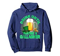 Drink Until You Re A Gallagher Shirt St Patrick S Day Beer Hoodie Navy