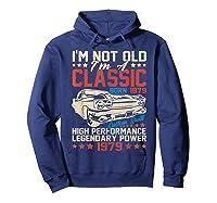 Vintage 40th Birthday I'm Not Old I'm Classic 1979 Car Shirts Hoodie Navy
