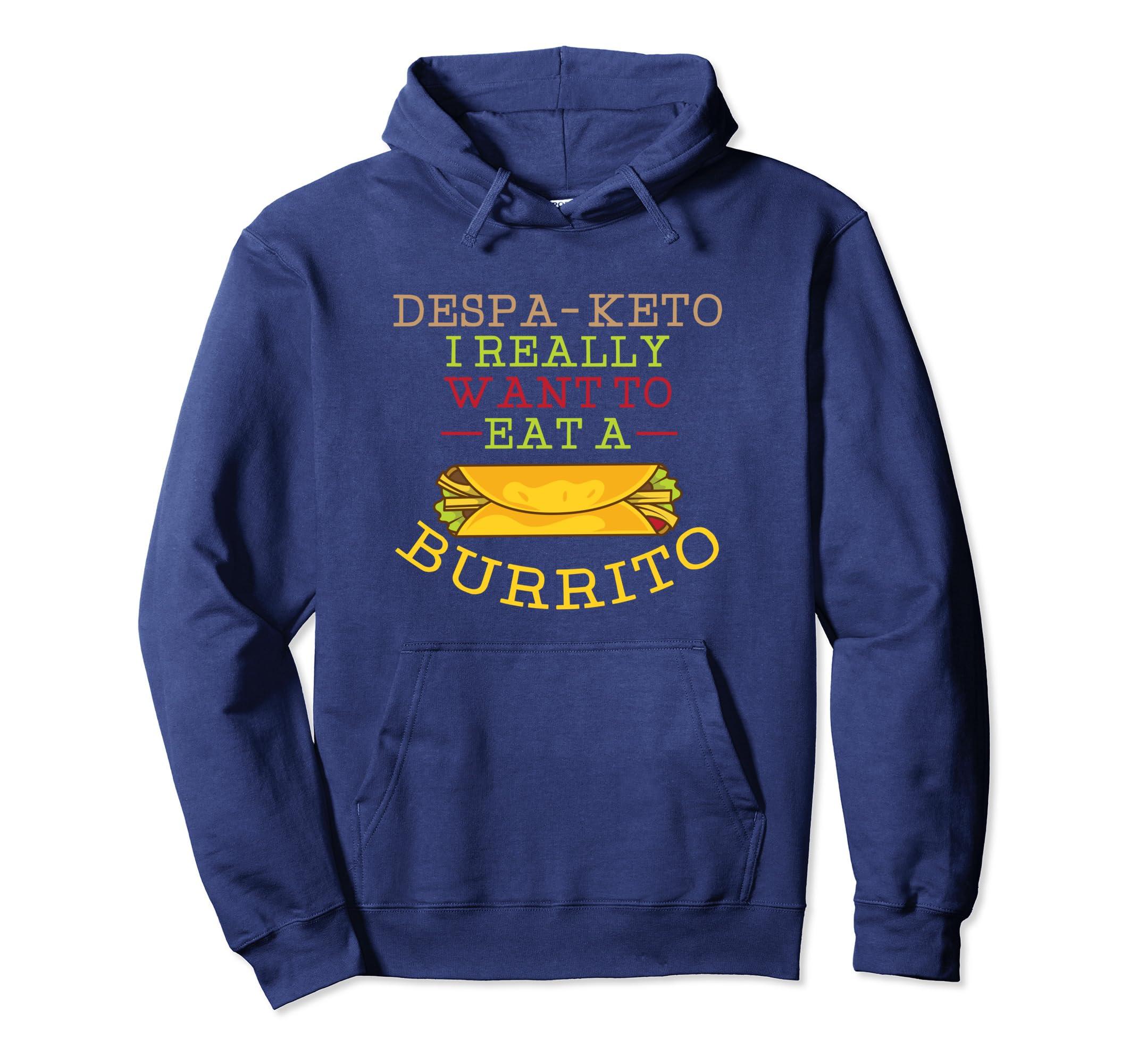 1fa819c61bbb5 Amazon.com: Despa Keto I Really Want To Eat A Burrito Funny Keto ...