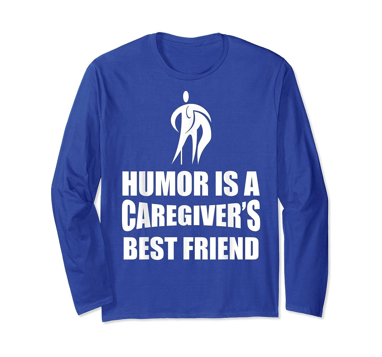Humor Is A Caregiver's Best Friend Aca Apparel Shirts Long Sleeve T-shirt