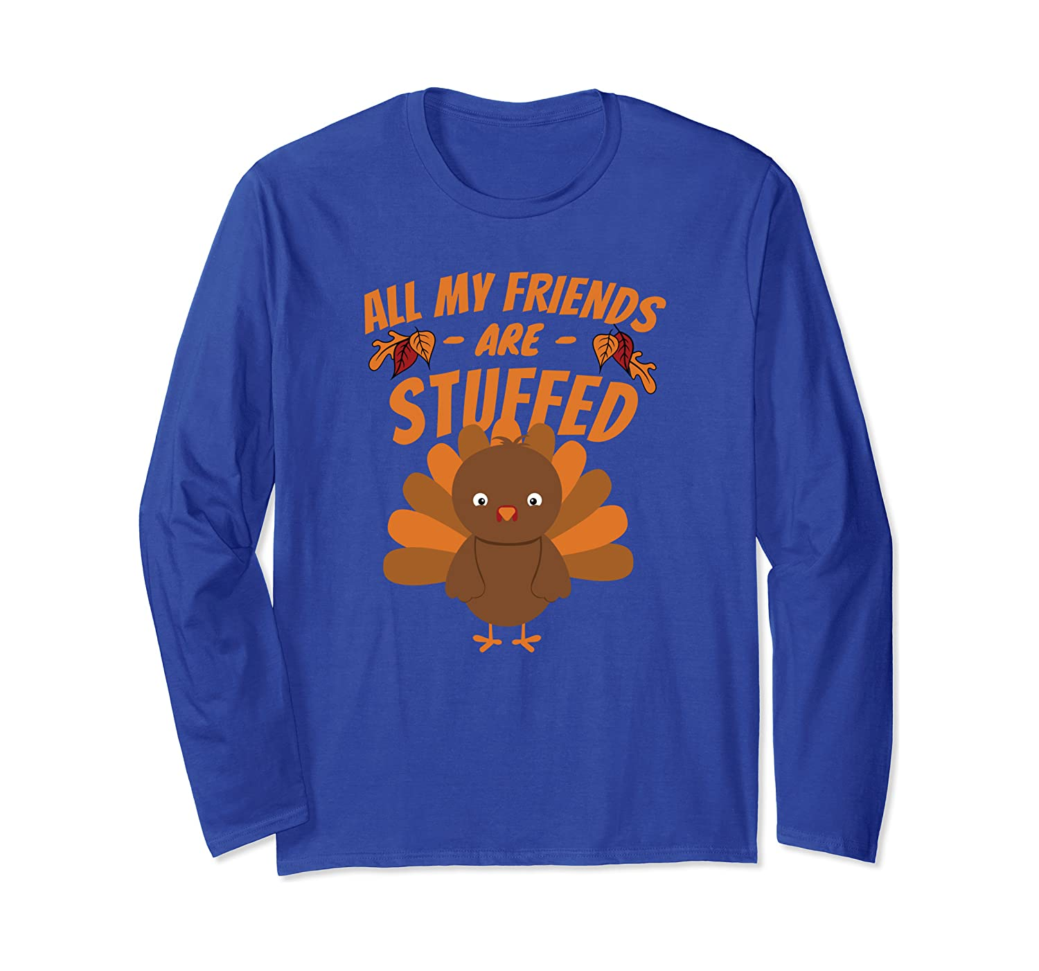 All My Friends Are Stuffed – Funny Thanksgiving Day Design Long Sleeve T-Shirt