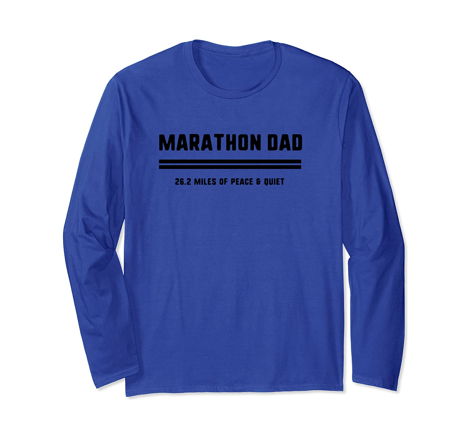 Marathon Dad 26.2 peace and quiet I Runners Funny Marathon Long Sleeve T-Shirt