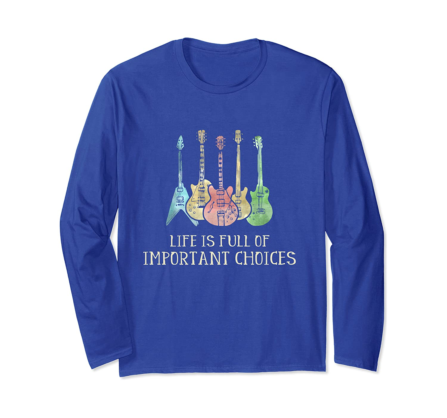Life Is Full Of Important Choices Guitar Music Guitarist Long Sleeve T-Shirt
