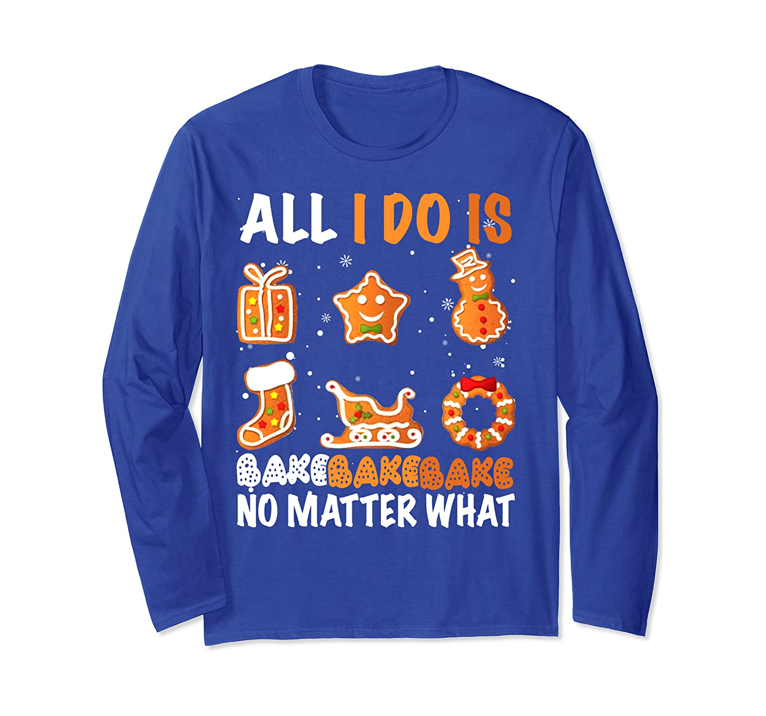 All I do is bake no matter what Cookie Baking Team Christmas Long Sleeve T-Shirt