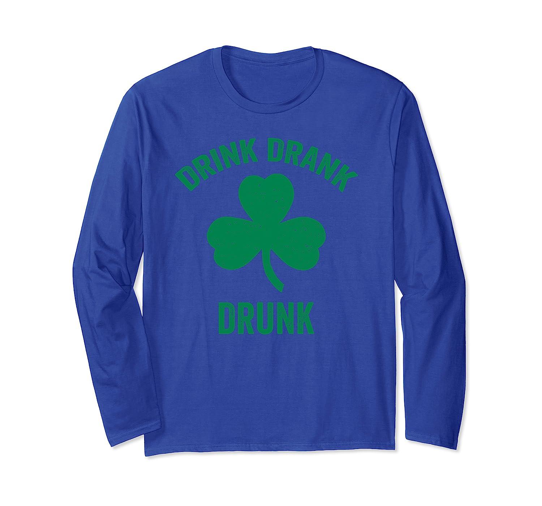 Drink Drank Drunk St. Patrick's Day Funny Drinking Gift Long Sleeve T-Shirt-Awarplus