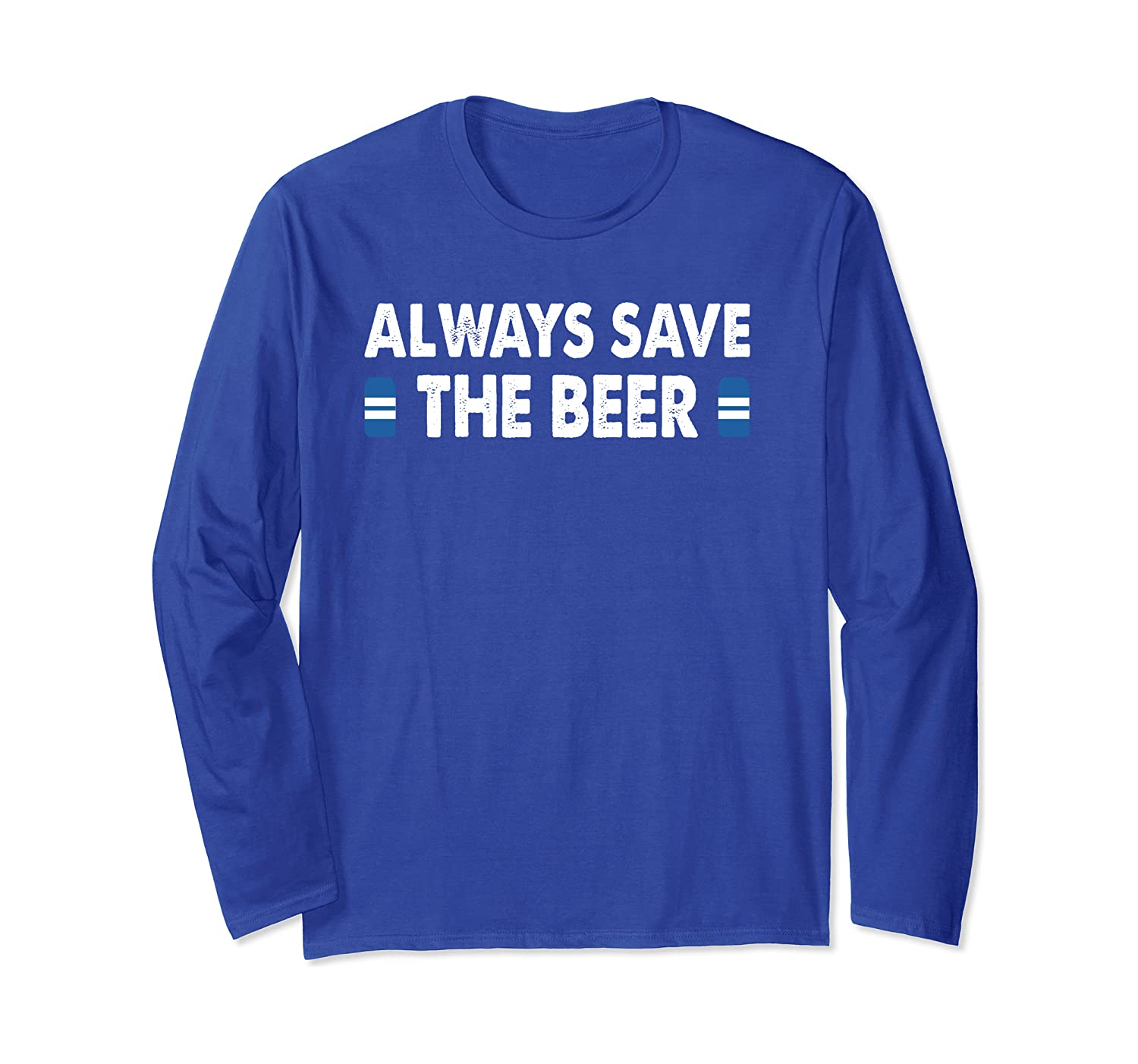 Always Save The Beer Long Sleeve T-Shirt