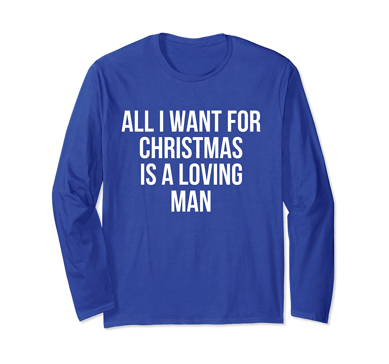 All I Want For Christmas Is A Loving Man Long Sleeve T-Shirt