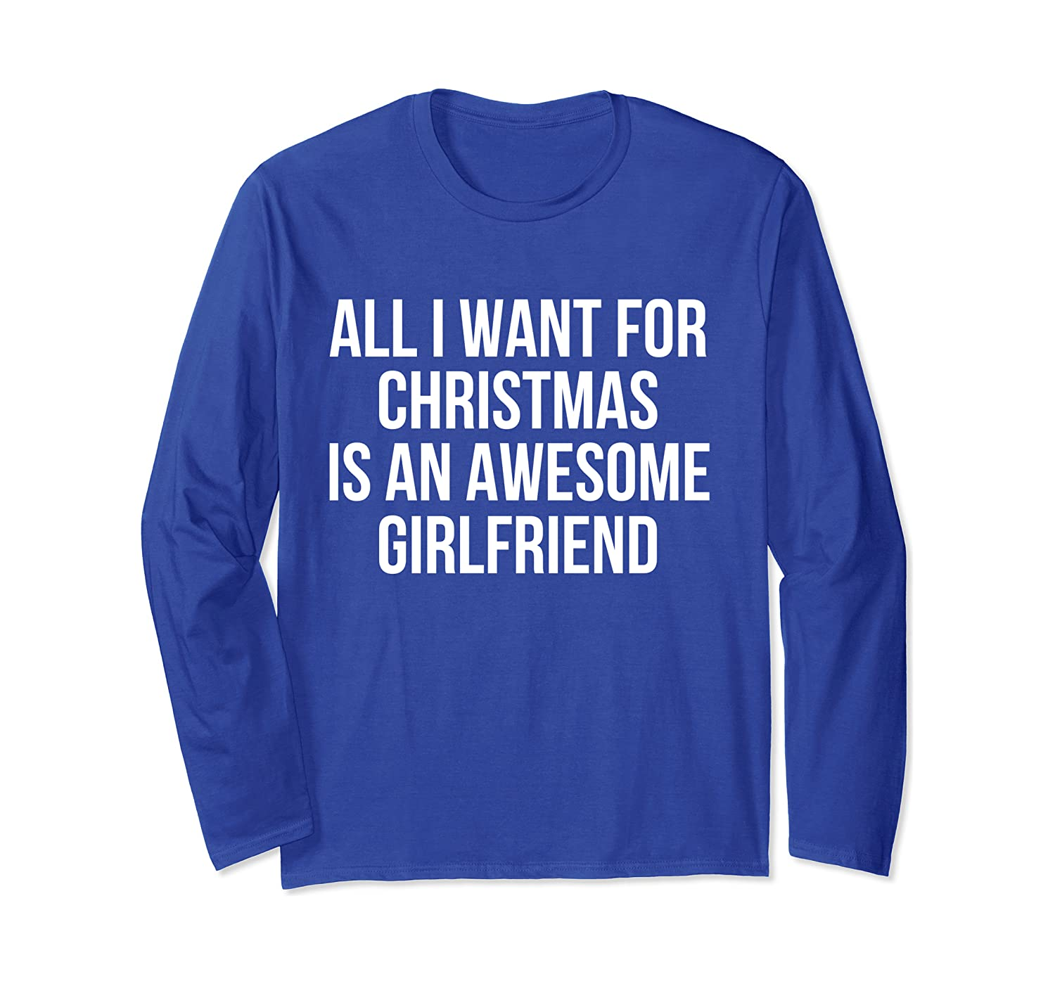 All I Want For Christmas Is An Awesome Girlfriend Long Sleeve T-Shirt
