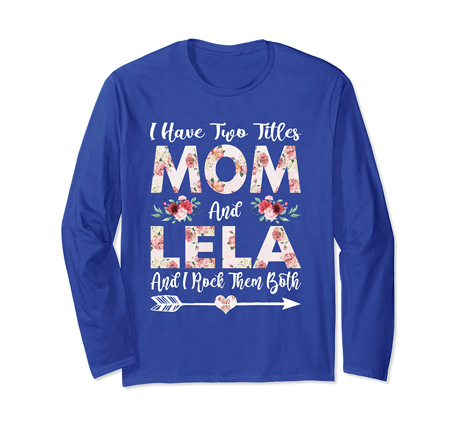 I Have Two Titles Mom And Lela Flowers Mother's Day Long Sleeve T-Shirt-Awarplus