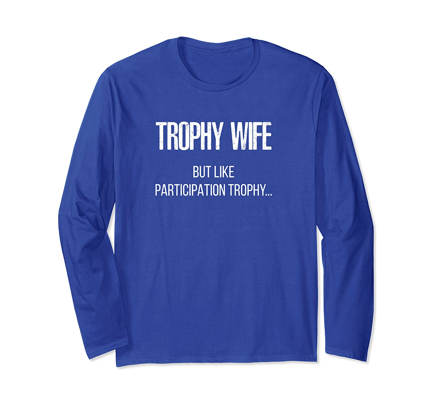 Participation Trophy Wife, Funny Wife Long Sleeve T-Shirt