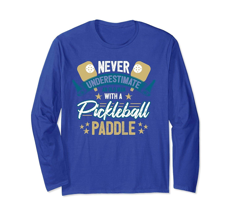 Funny Pickleball Gift Never Underestimate An Old Man Gift Long Sleeve T-Shirt