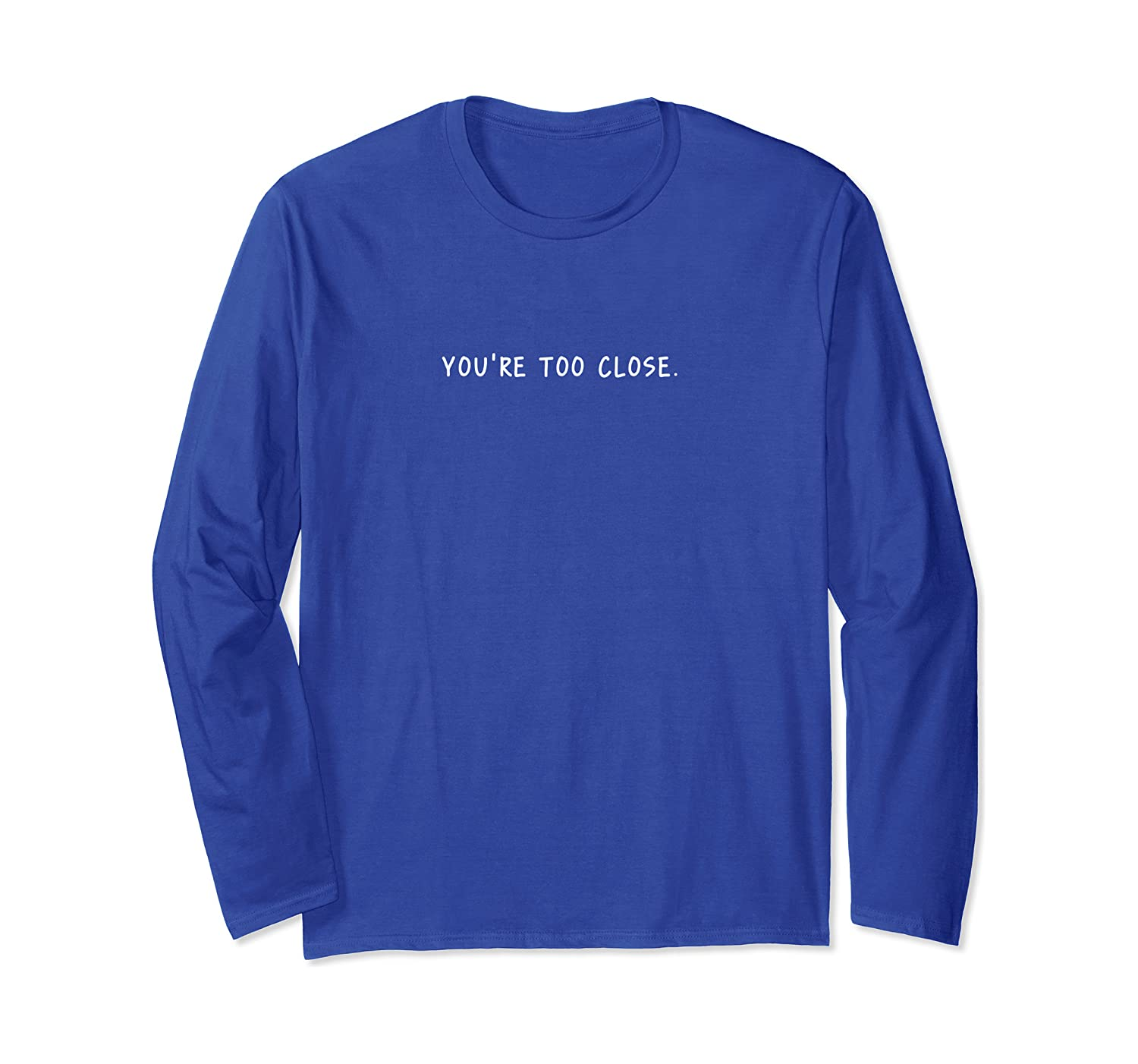 You're Too Close Anxiety Funny Gift Long Sleeve T-Shirt