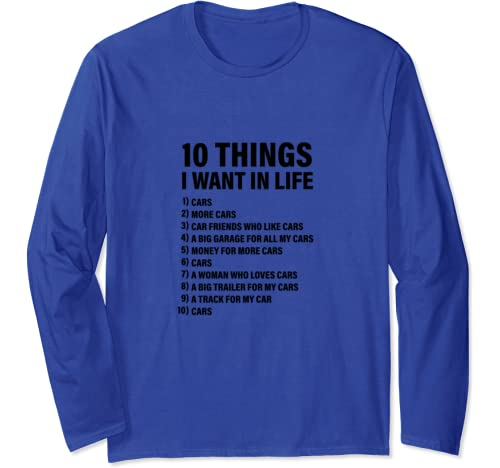 10 Things I Want In Life   Funny Gift Idea For Car Lovers Long Sleeve T Shirt