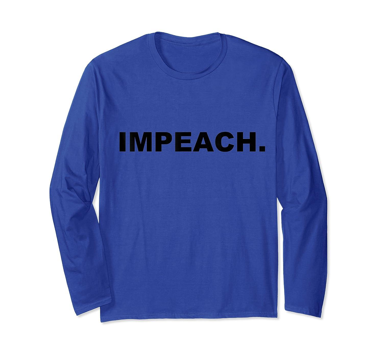 Impeach Political T Shirt Impeach Now Long Sleeve T-shirt