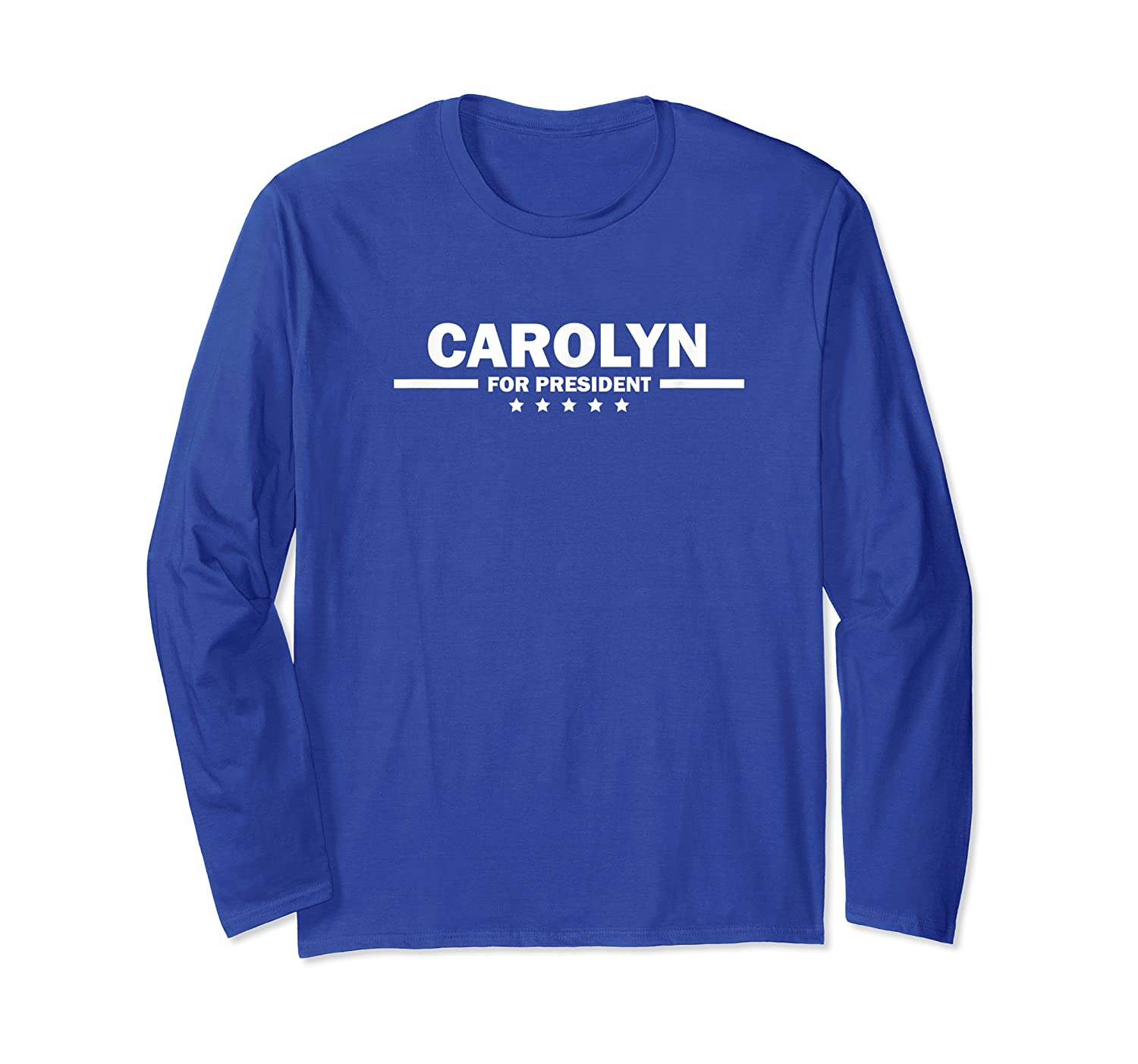 Carolyn For President Personal Fake Campaign Shirts Long Sleeve T-shirt