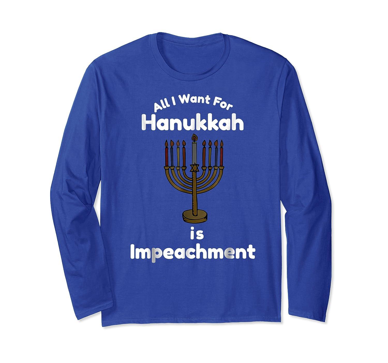 All I Want For Hanuukah Is Impeacht Impeach T Shirt Long Sleeve T-shirt