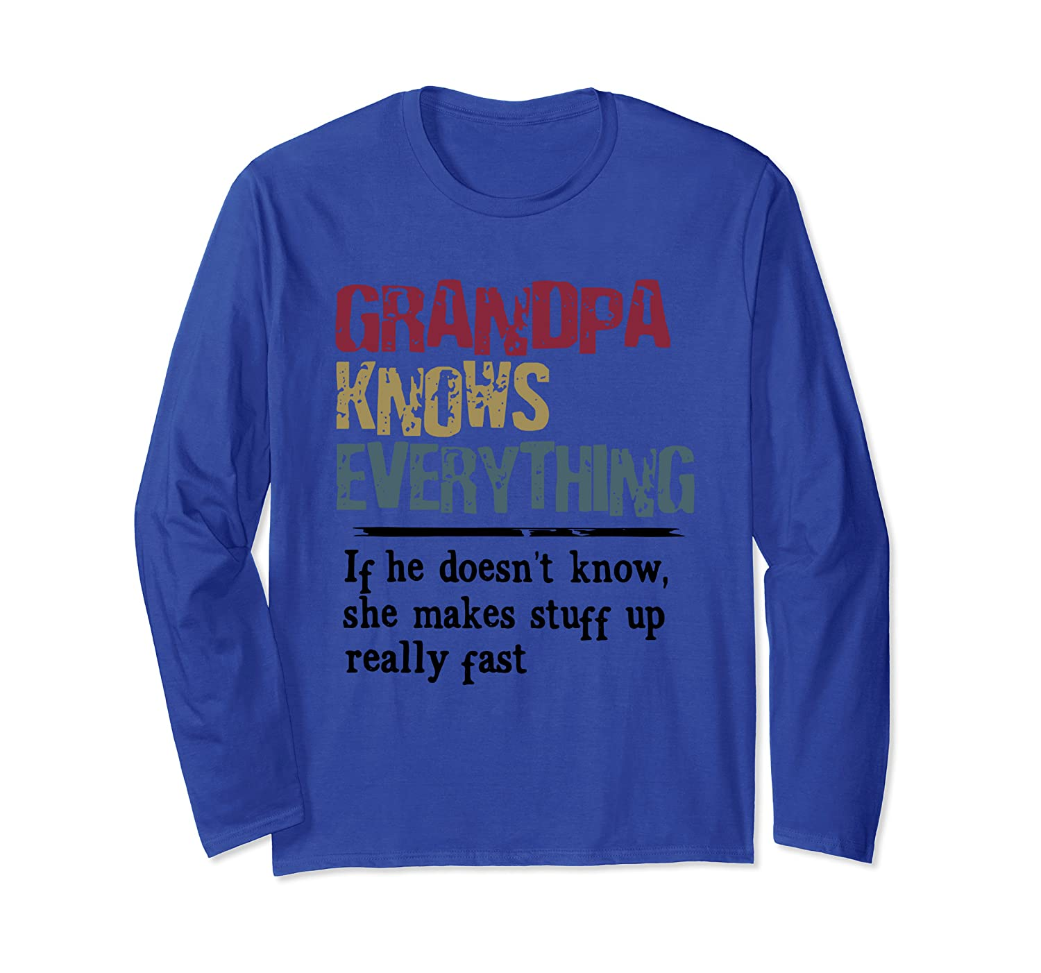 Grandpa Knows Everything If She Doesn't Know Gift Long Sleeve T-Shirt-Awarplus