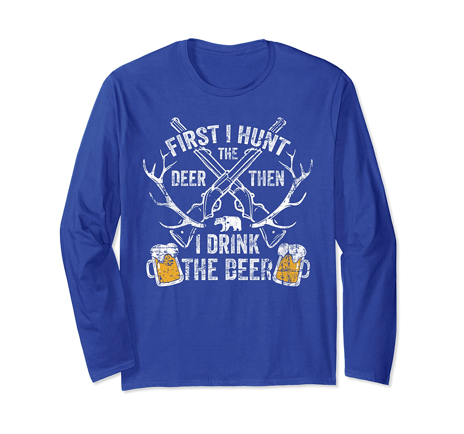 First I Hunt The Deer Then I Drink Beer Funny Hunter Quotes Long Sleeve T-Shirt-Cotoa