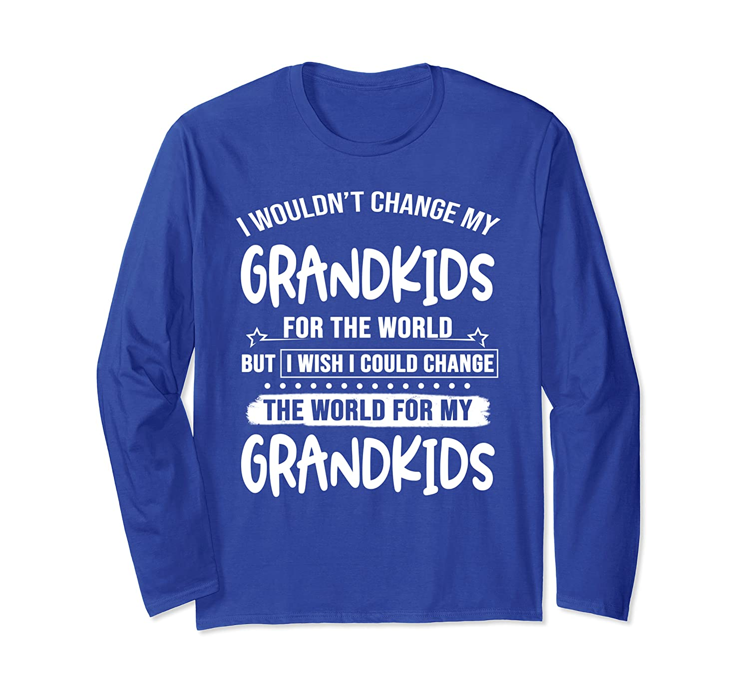 I wouldn't change my grandkids for the world but i wish Long Sleeve T-Shirt