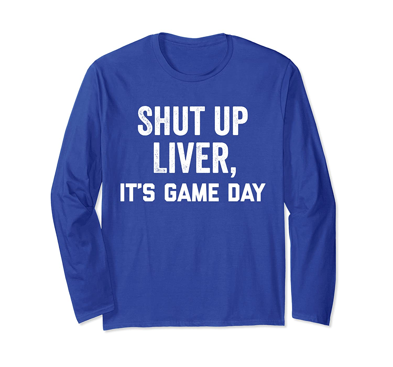 Shut Up Liver It's Game Day Shirt,You're Fine Funny Drinking Long Sleeve T-Shirt-TH