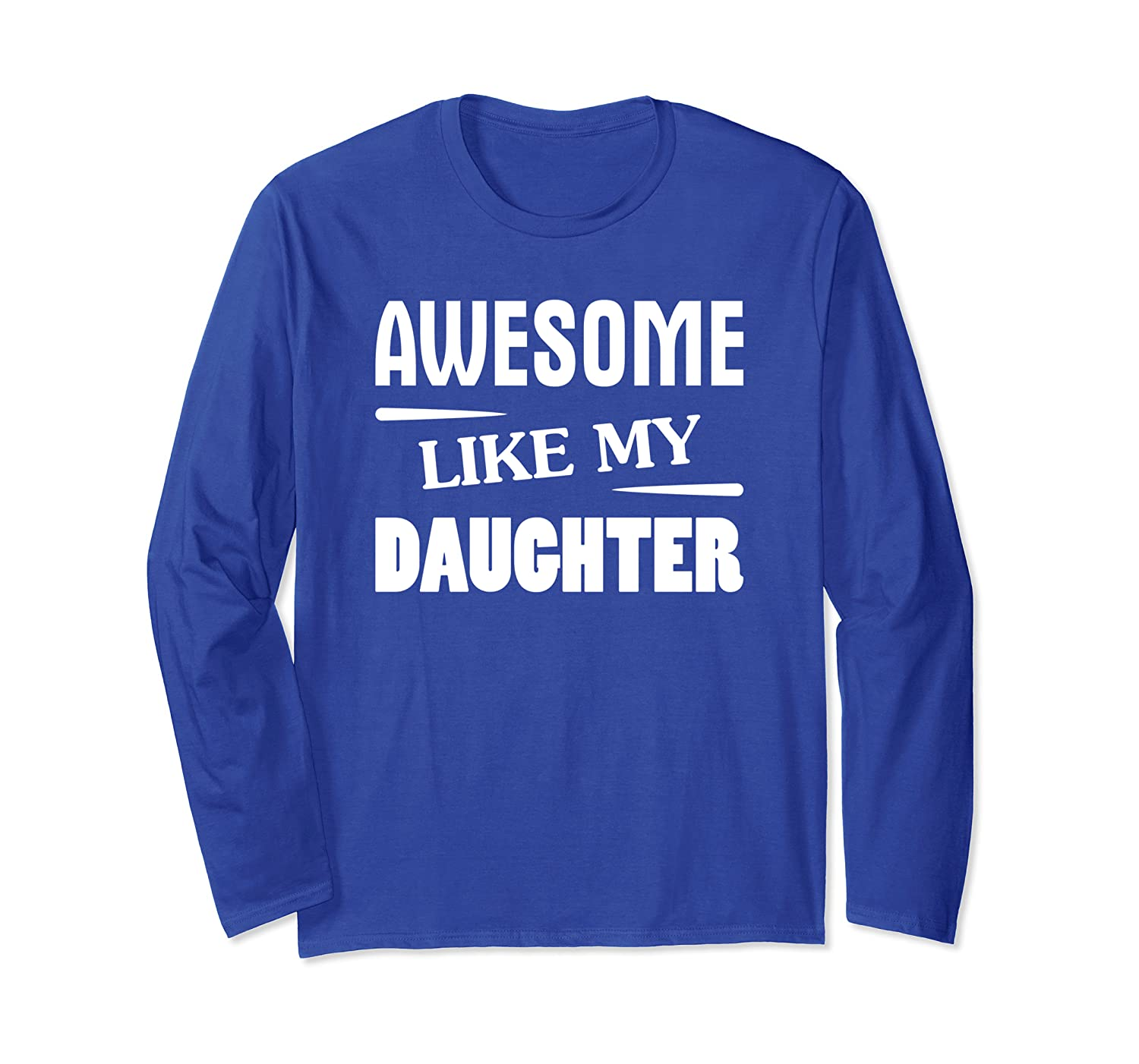 Christmas Present For Dad AWESOME LIKE MY DAUGHTER Father Long Sleeve T-Shirt-Awarplus