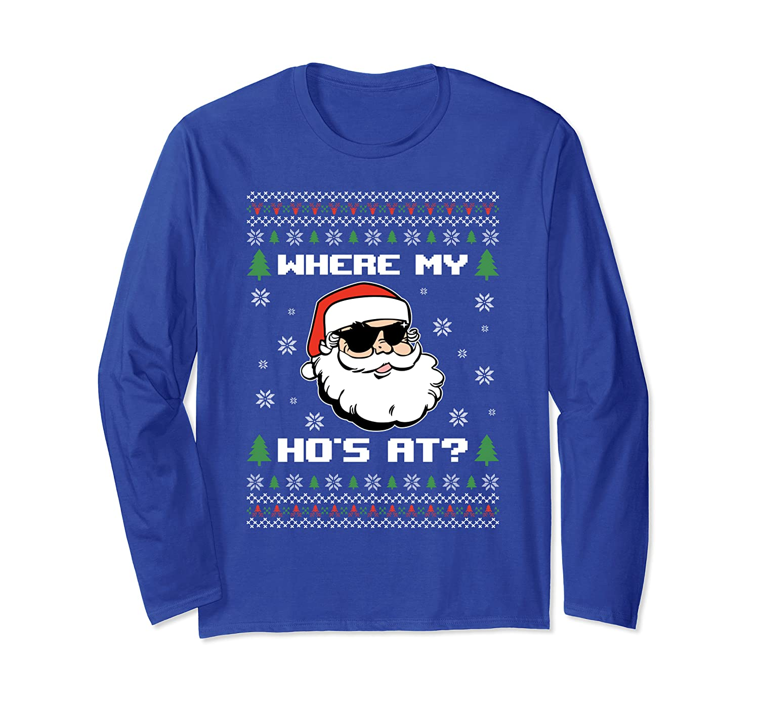 Ho Christmas Ugly Sweater Dirty Adult Humor Where My Hos At Long Sleeve T-Shirt-TH