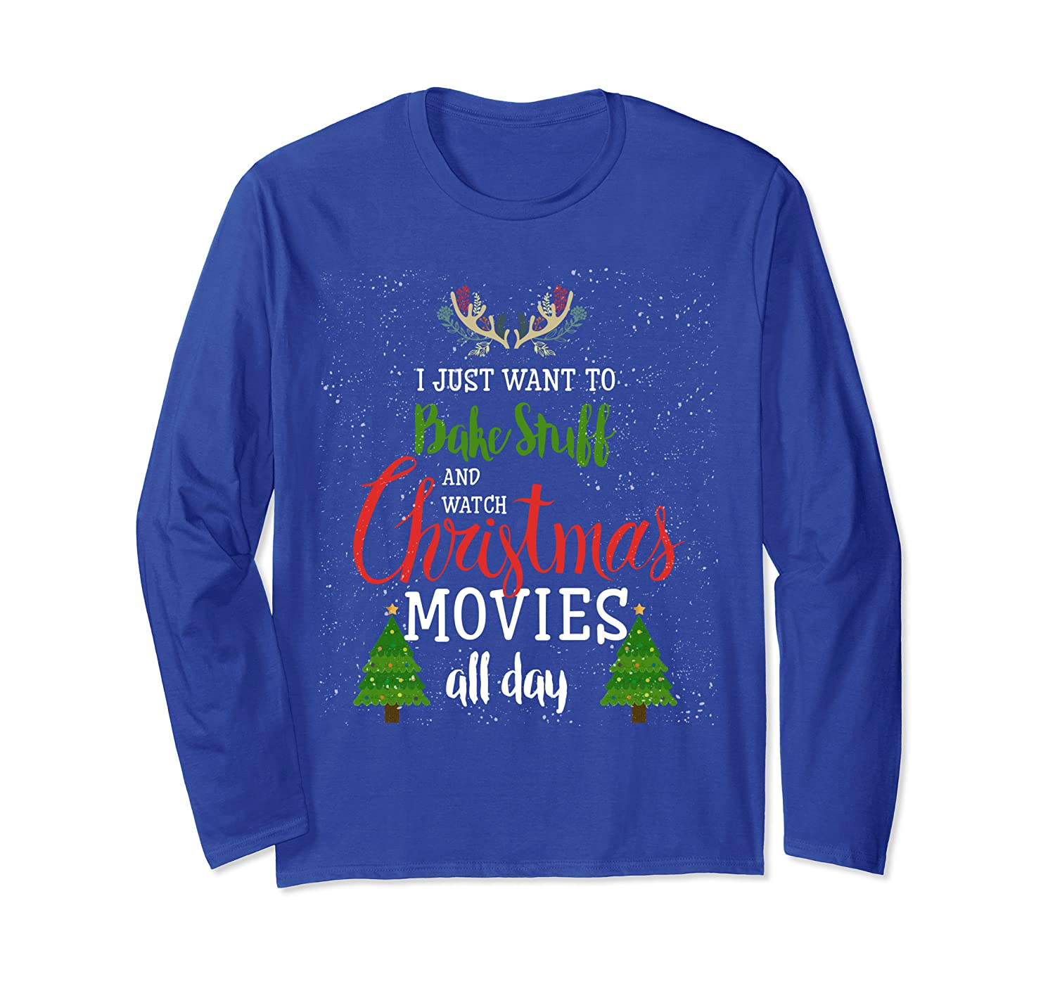 I Just Want To Bake Stuff And Watch Christmas Movies All Day Long Sleeve T-Shirt-TH