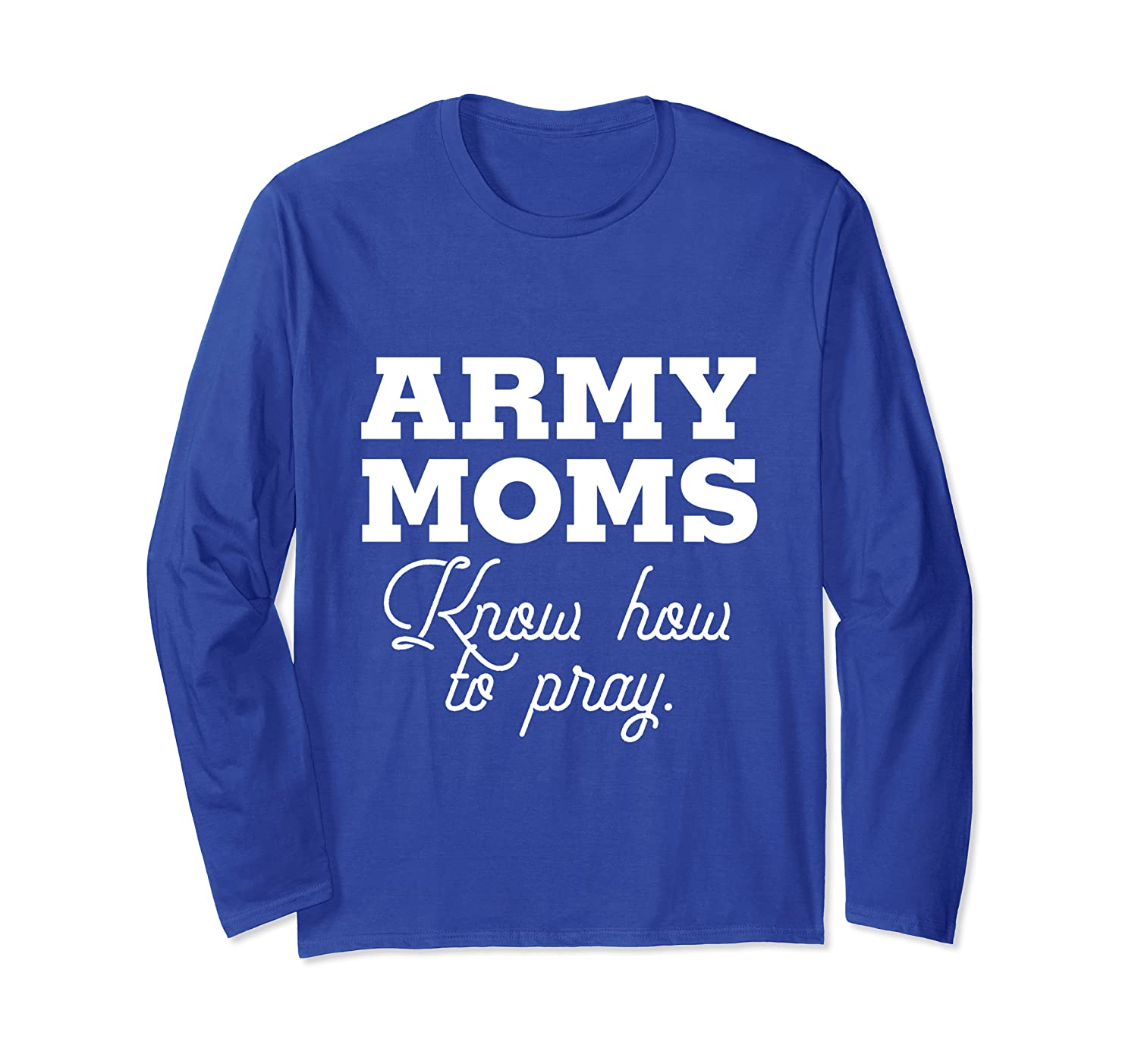 Army Moms Know How To Pray Long Sleeve T-Shirt