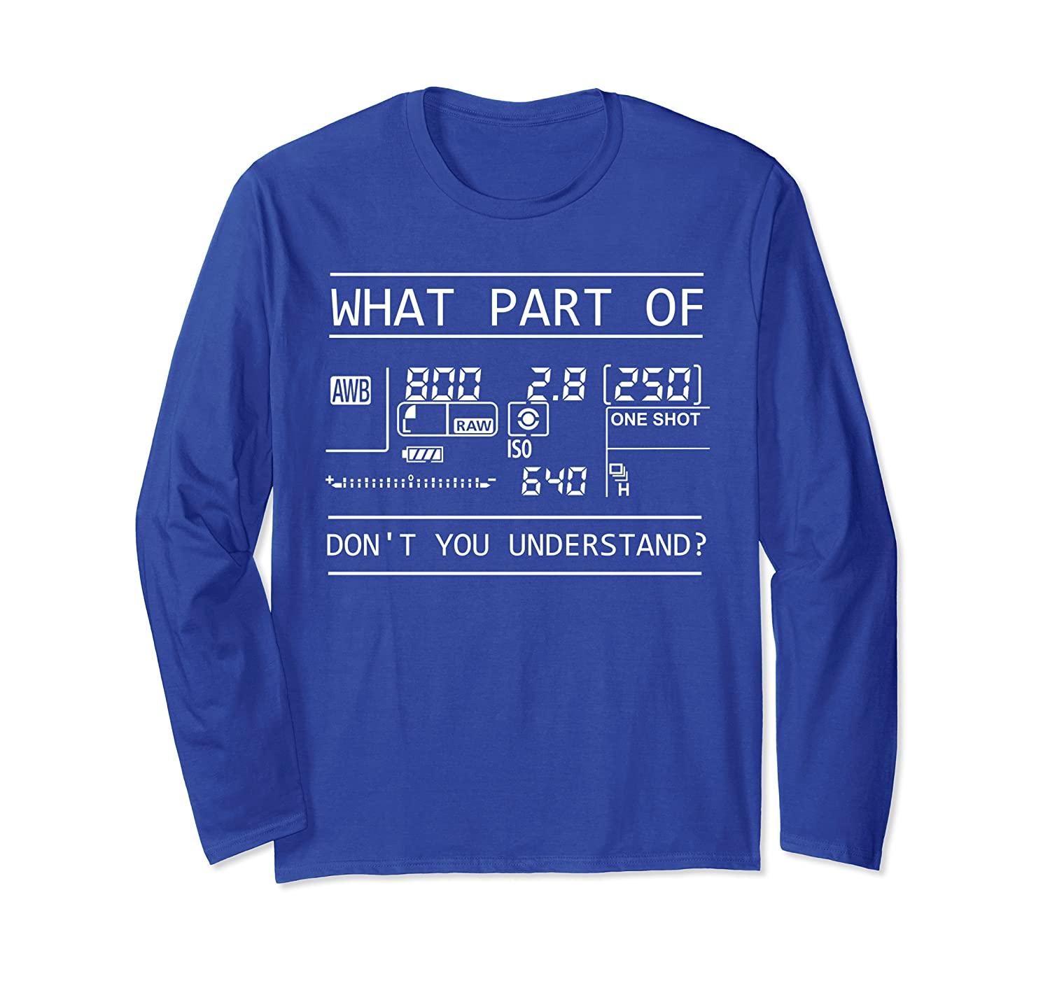 What Part Of Don't You Understand Photography Funny Gift Long Sleeve T-Shirt