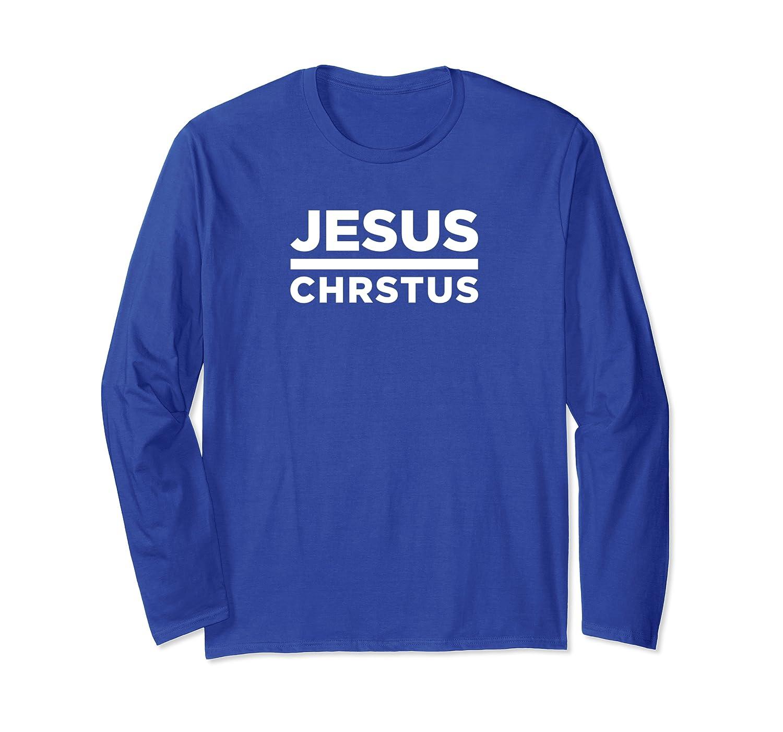 Jesus Christus God believe holy Christian Church  Long Sleeve T-Shirt