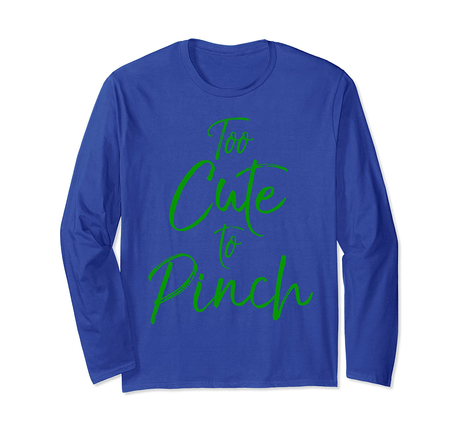 Green St. Patrick's Day Quote Funny Gift Too Cute to Pinch Long Sleeve T-Shirt-Yolotee