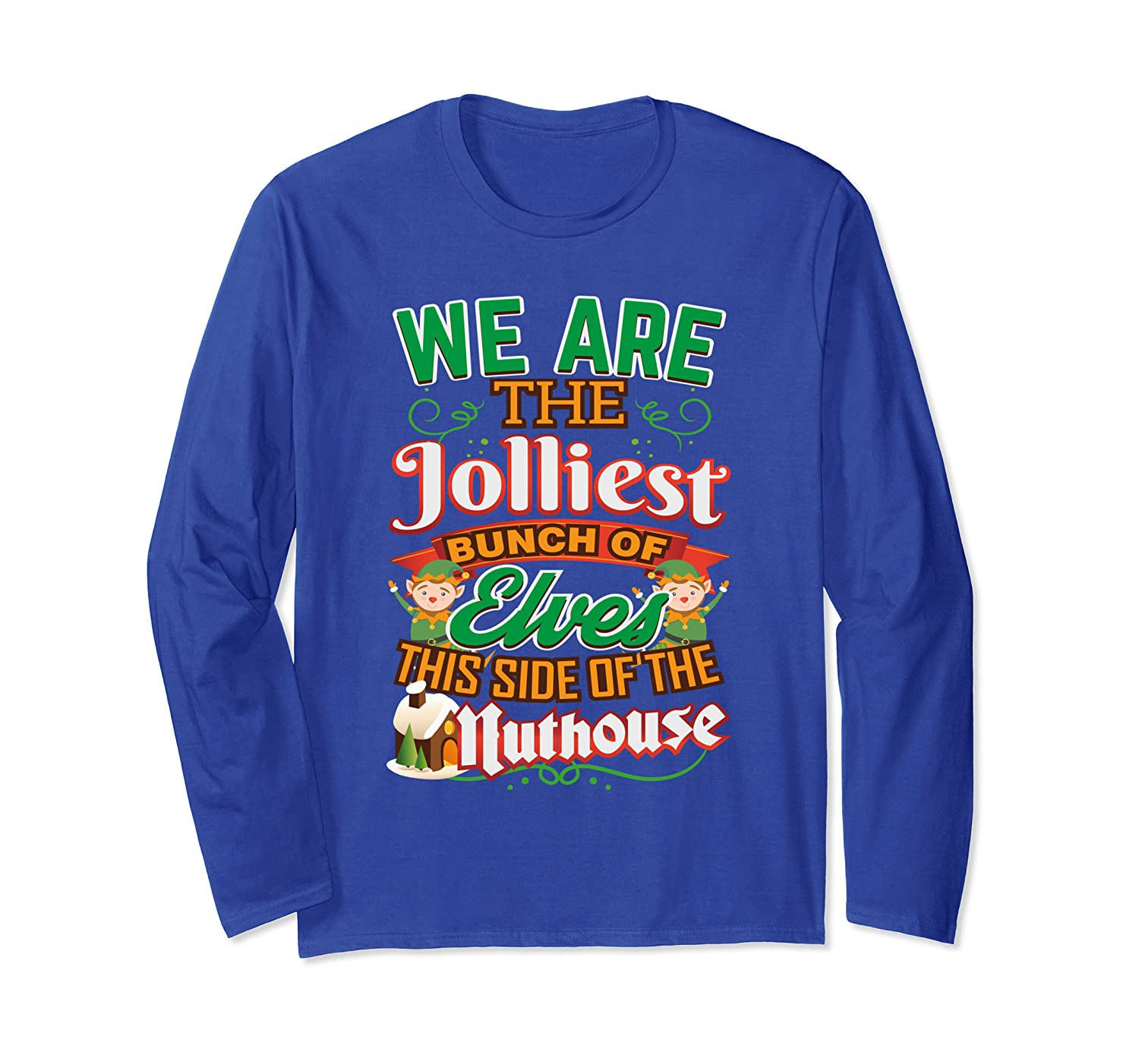 We Are Jolliest Bunch Of Elves This Side Of Nuthouse Family Long Sleeve T-Shirt