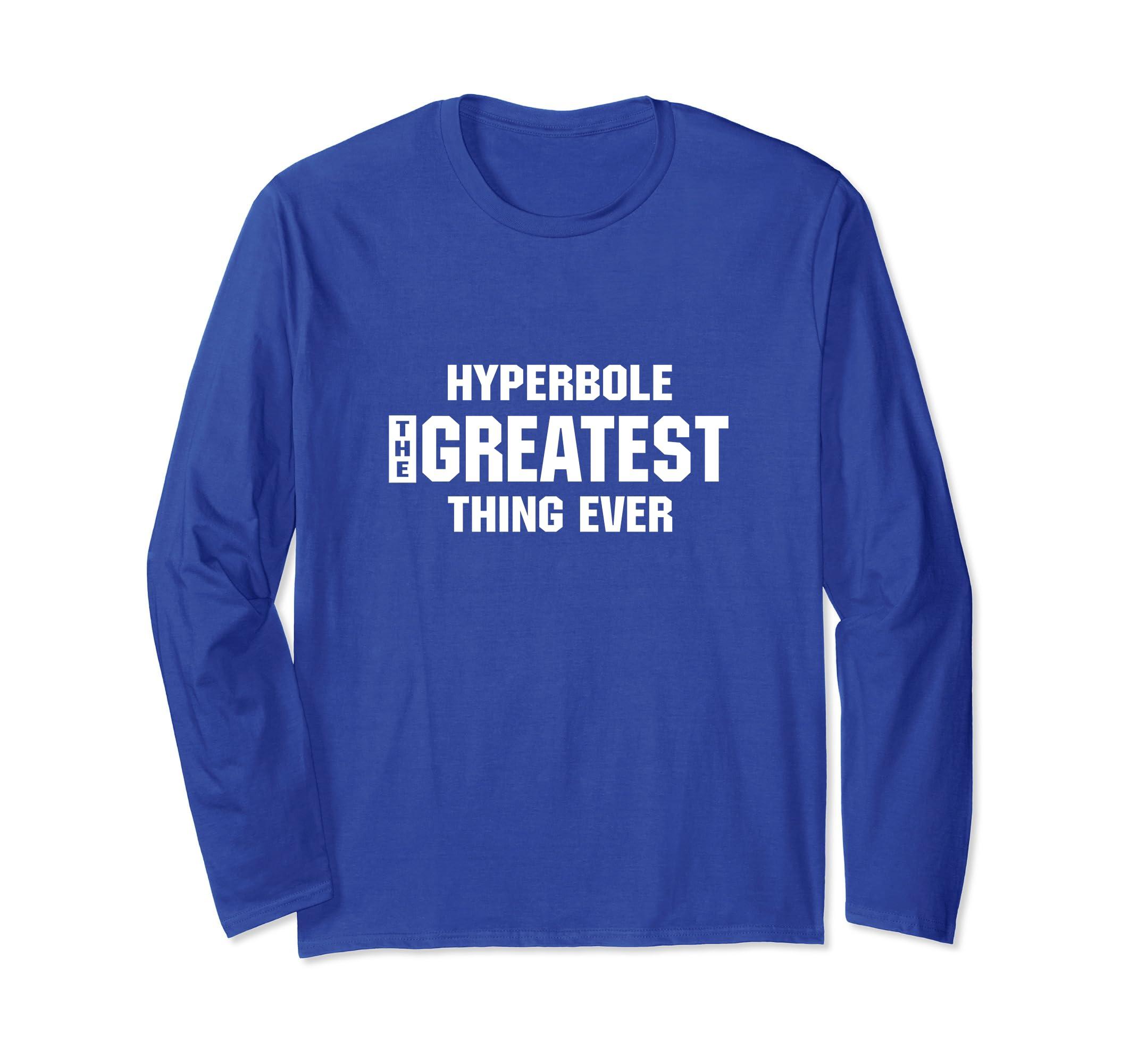 'Hyperbole The Greatest thing Ever' Long sleeve Tshirt-ln