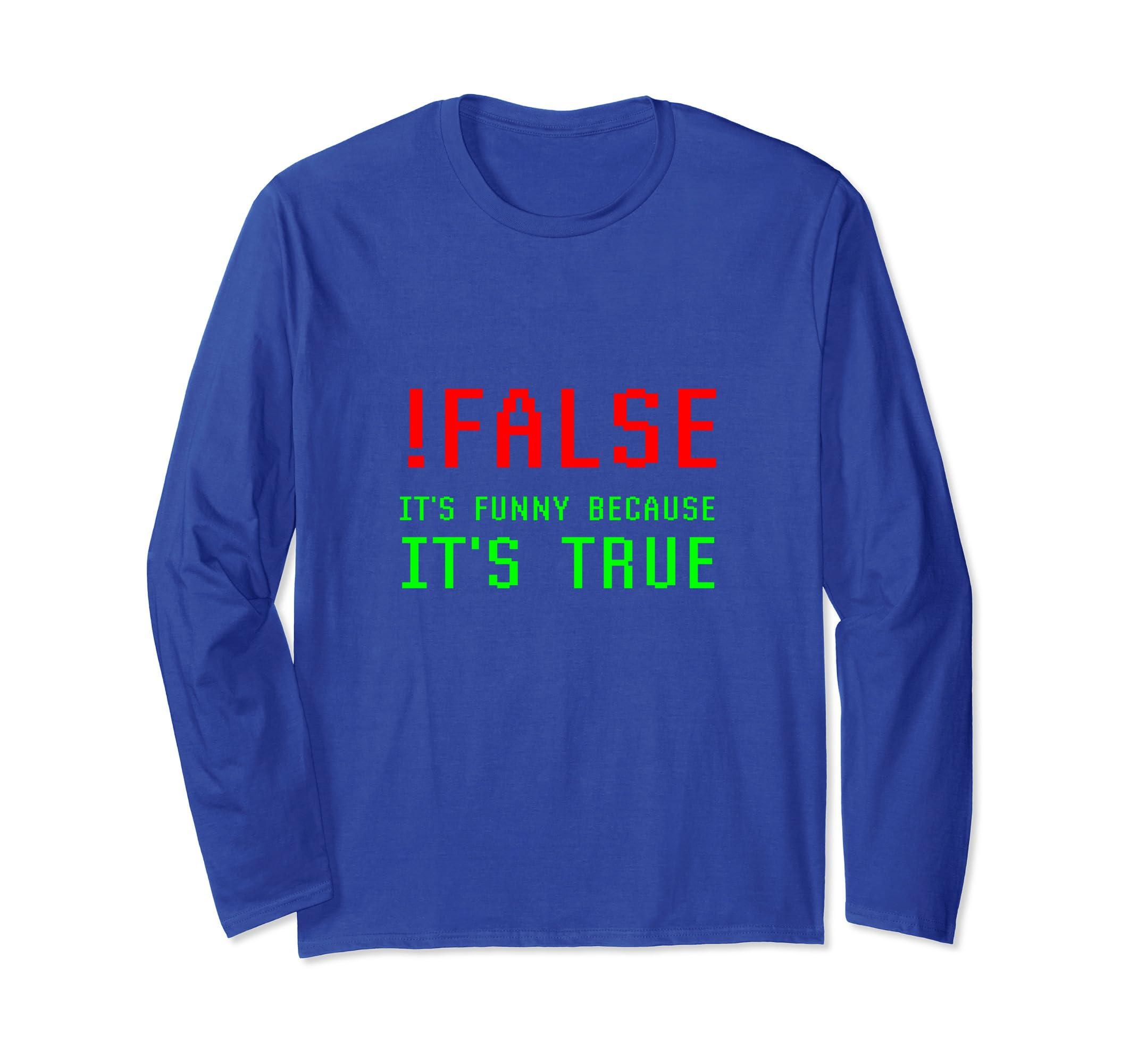 !False It's Funny Because It's True Programming Humor LS Tee-ln