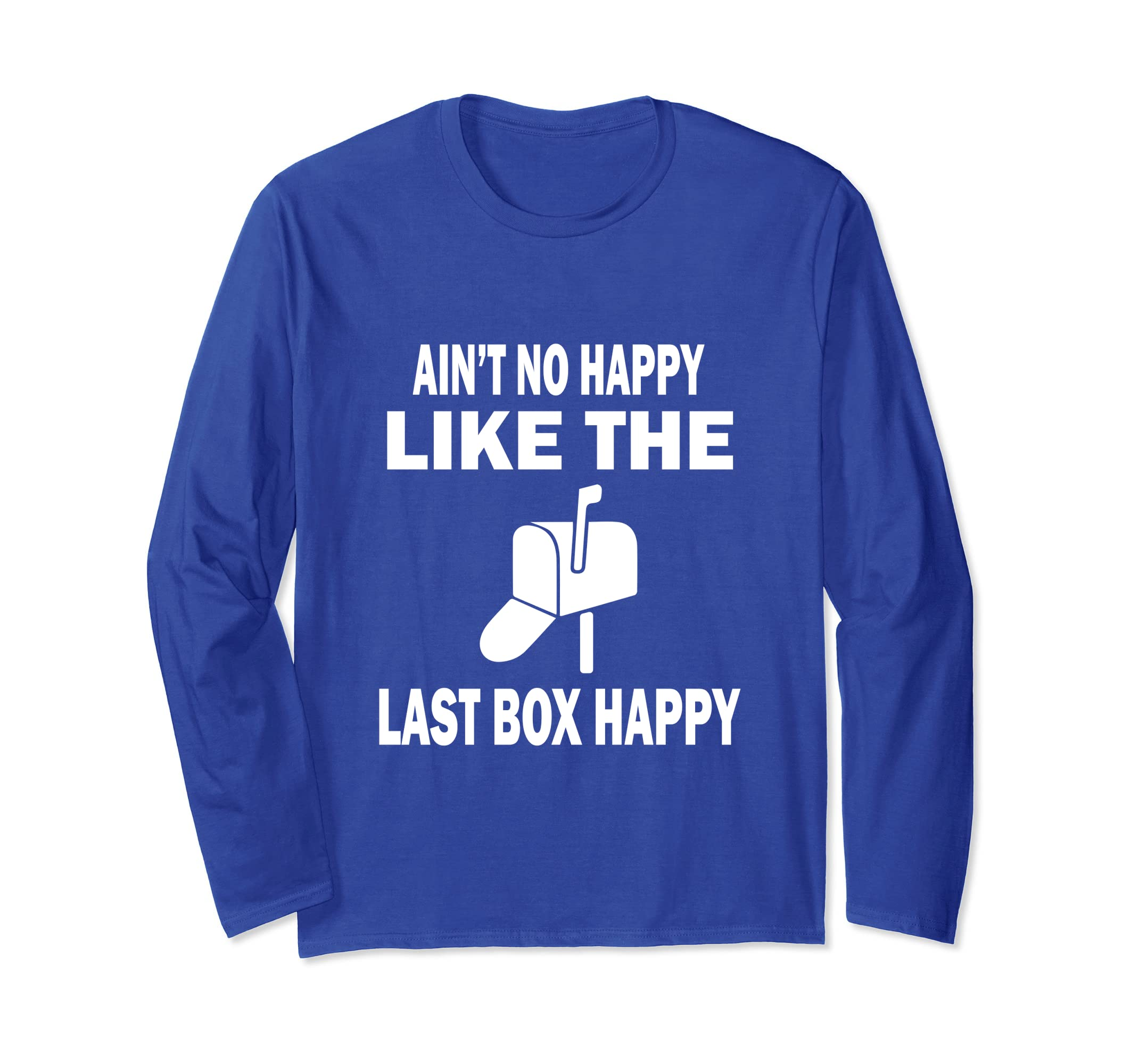 Ain't No Happy Like The Last Box Happy Postman shirt-ln