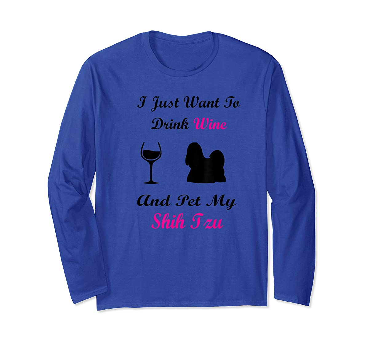 I Just Want To Drink Wine and Pet My Shih Tzu Shirt Dog Love-Long Sleeve-Royal