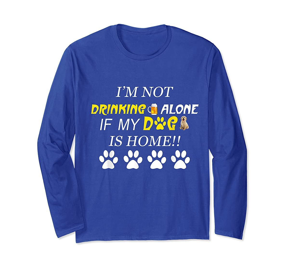 I'm Not Drinking Alone If My Dog Is Home Shirt Family Lover-Long Sleeve-Royal