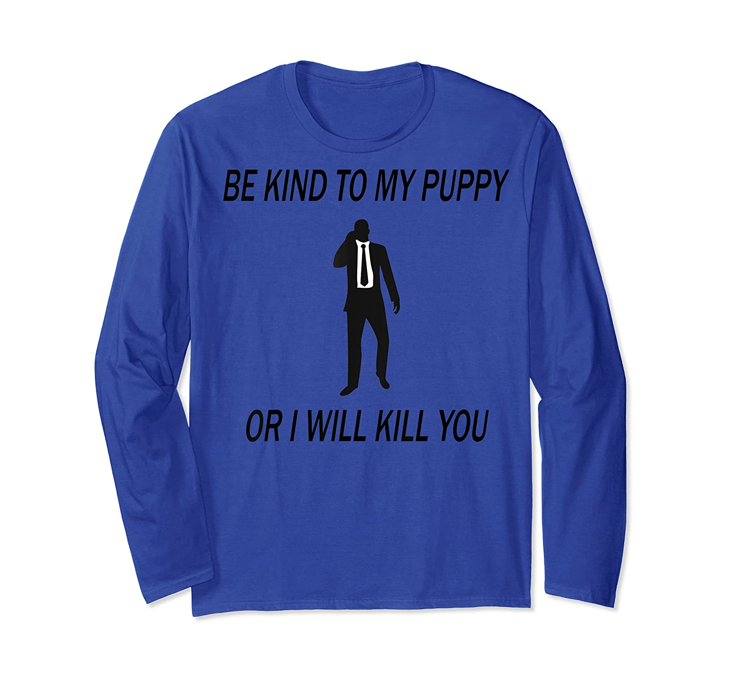 Be Kind To My Puppy Or I Ll Kill You John Dog Lover T Shirt Long Sleeve T-shirt
