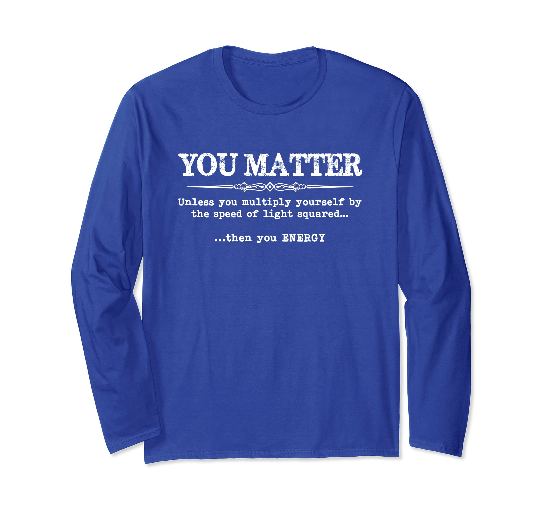 You Matter Then You Energy T Shirt Long Sleeve Tee - Funny-mt