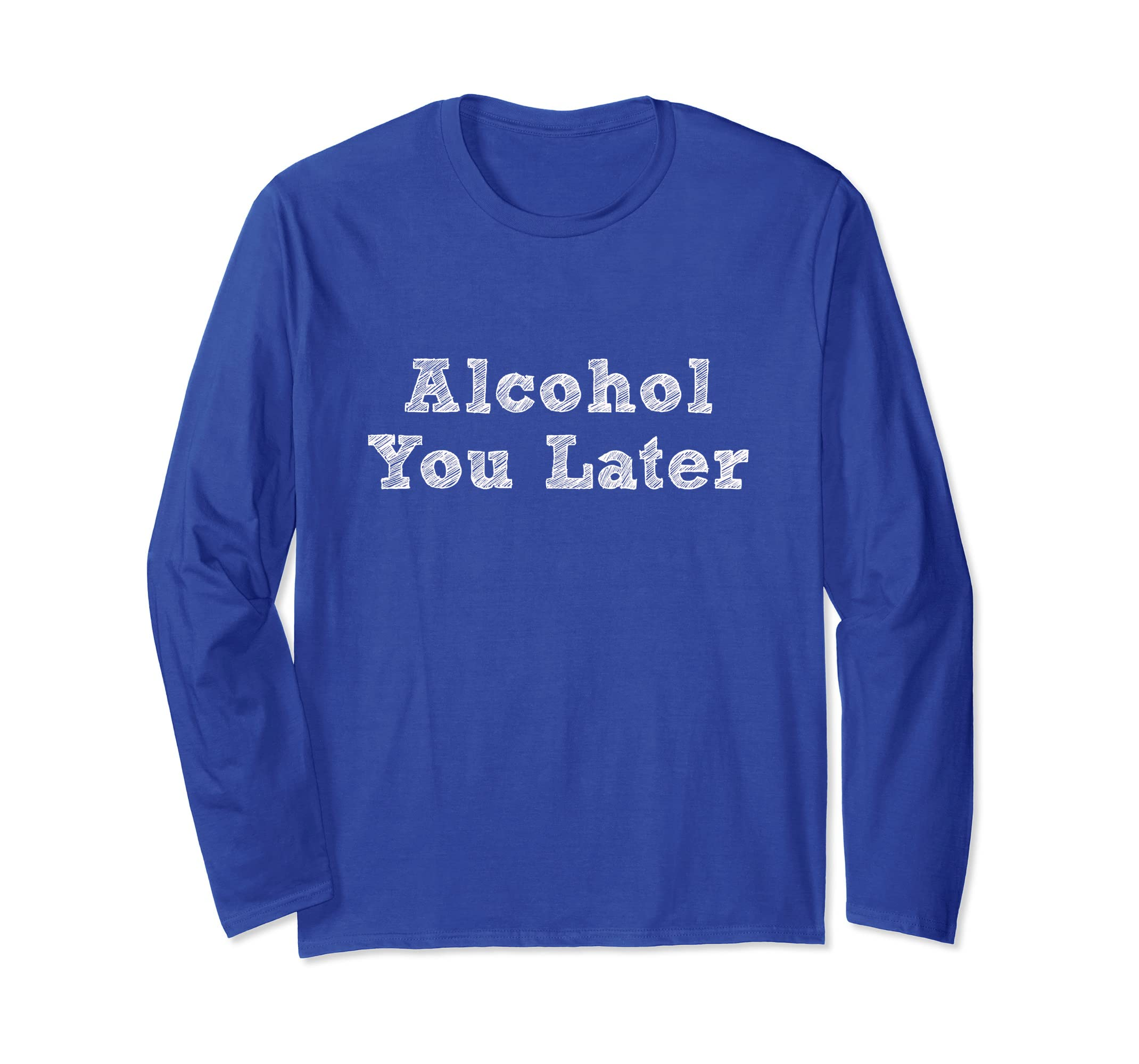 Alcohol You Later Shirt Long Sleeve Shirt-Awarplus